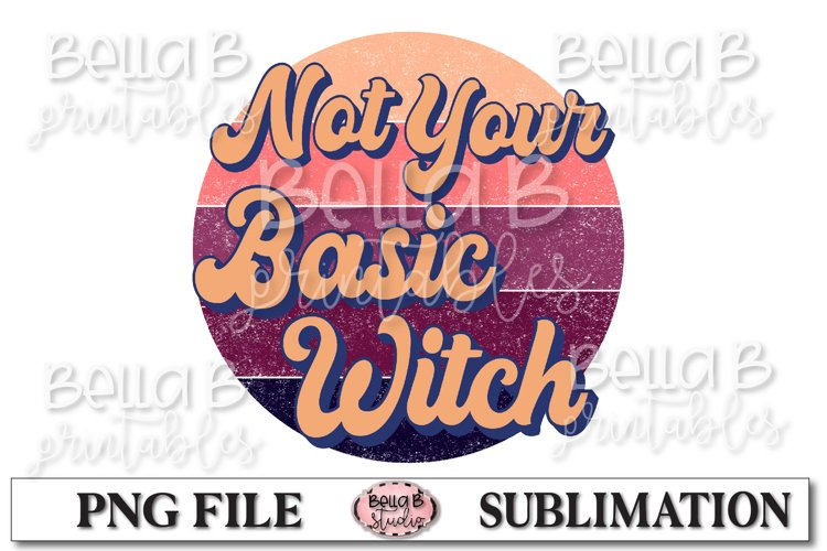 Not Your Basic Witch Sublimation Design, Retro Halloween example image 1