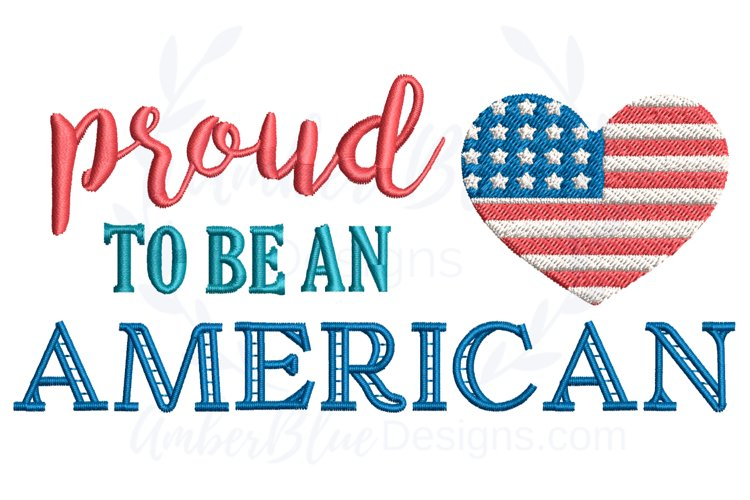 Proud To Be An American 4th of July Embroidery File