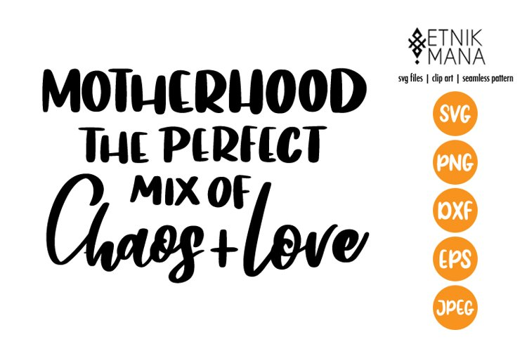 Motherhood the perfect mix - Mother Days - Mother Tshirt SVG