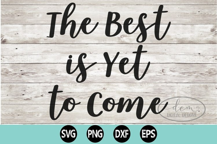 The Best Is Yet to Come SVG design cut file example image 1