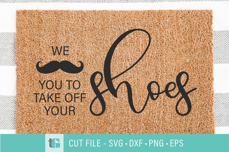 Take Your Shoes Off Welcome Mat SVG - Mustache Doormat example image 1