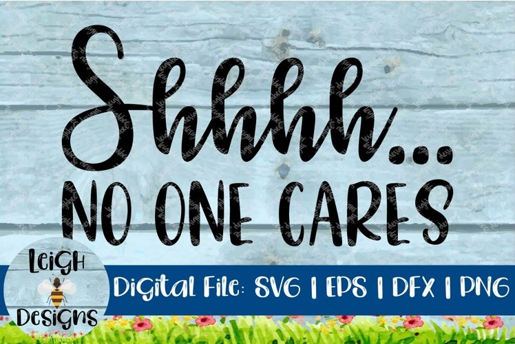 Shhhh...No One Cares Funny Quote Sarcastice Craft File example image 1