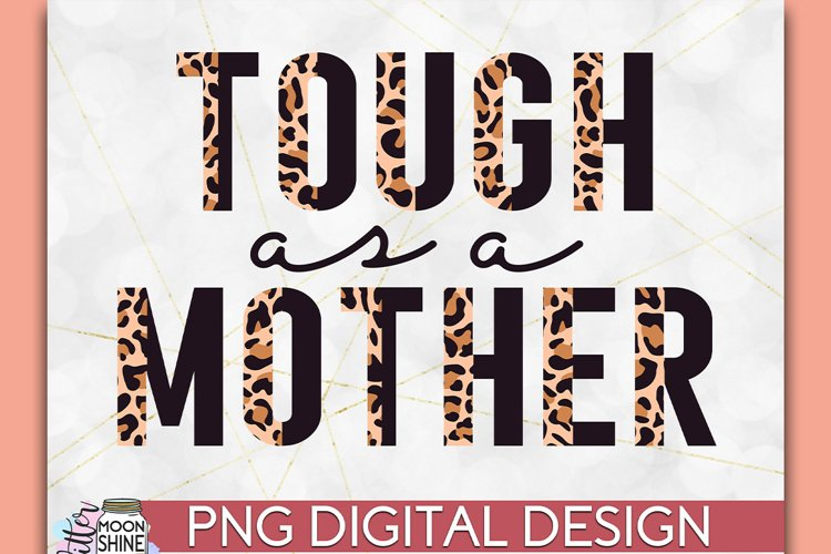Tough As A Mother Half Leopard PNG Sublimation example