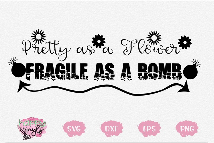 Pretty as a Flower Fragile as a Bomb - A Cute SVG example image 1