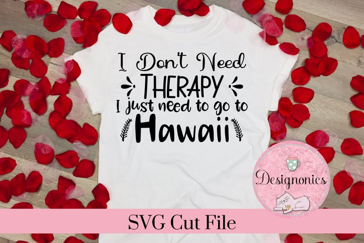 I Dont Need Therapy, I Just Need to go to Hawaii SVG