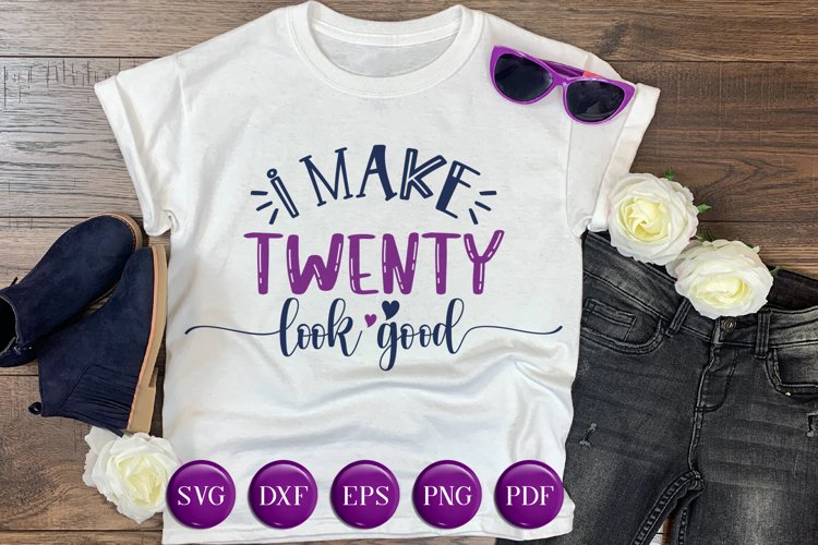 I Make Twenty Look Good SVG DXF EPS PNG, Birthday Design example image 1
