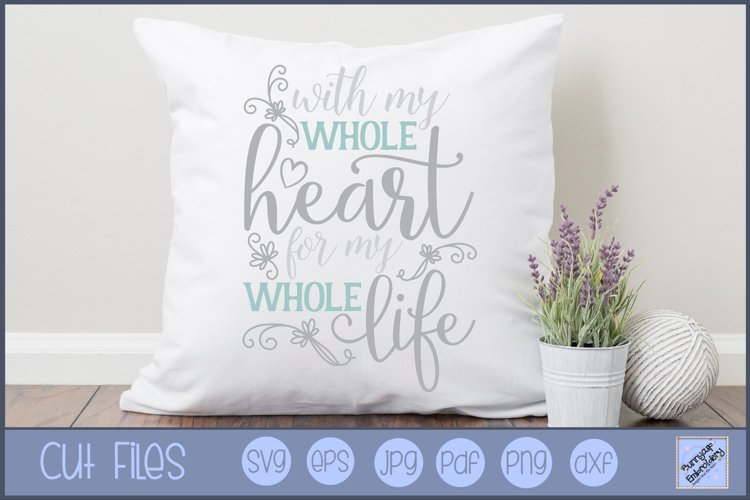 With My Whole Heart - SVG, Clipart, Printable example image 1