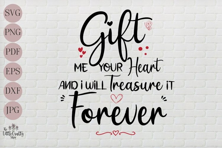 Gift me your heart and I will treasure it forever SVG example image 1