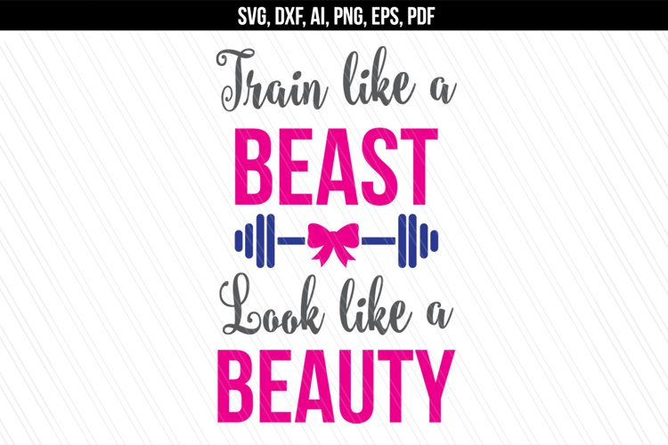 Train like a beast look like a beauty SVG, Fitness svg dxf example image 1