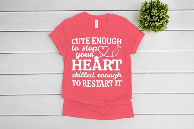 Nurse SVG, Cute Enough To Stop Your Heart SVG cut files