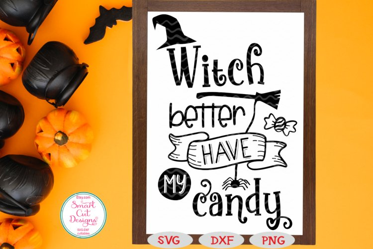 Witch Better Have My Candy SVG, Halloween SVG, Witch, SIgn