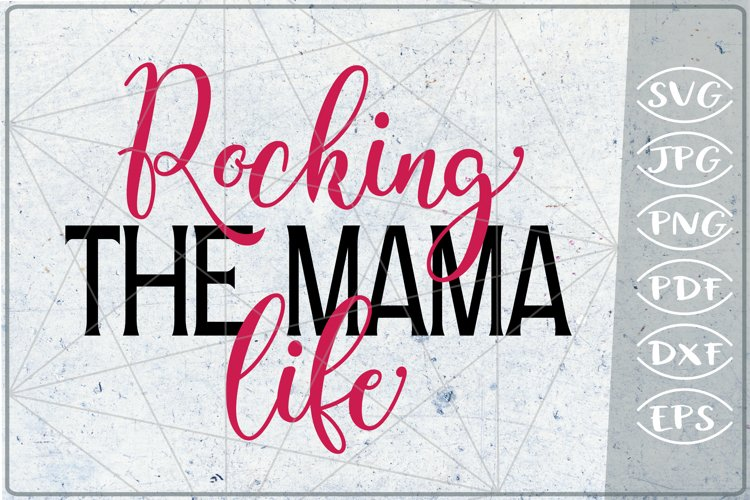Rocking The Mama Life SVG Cutting File- Mom SVG Cutting File example image 1