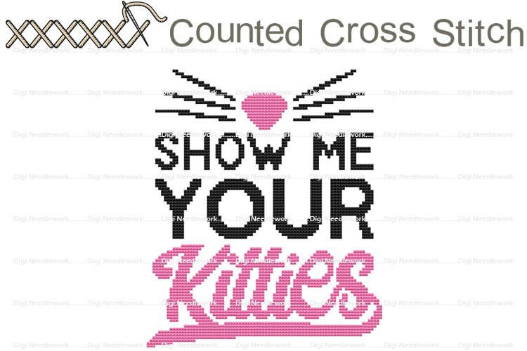 Show Me Your Kitties Cat Saying COUNTED Cross Stitch Design