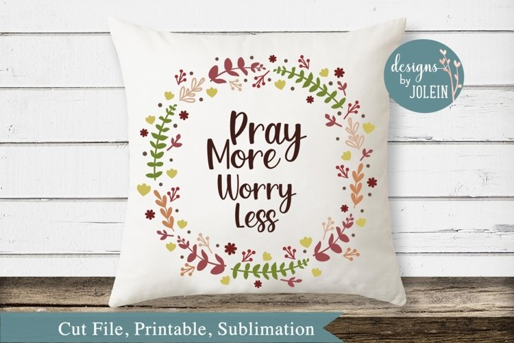 Pray More Worry Less SVG, png, eps, sublimation, printable example image 1