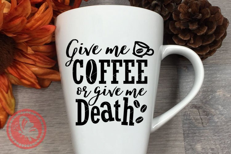 Give me coffee or give me death SVG sayings Quote Cup decor example image 1