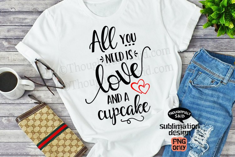 All You Need Is Love and a Cupcake SVG JPG PNG DXF EPS files example image 1