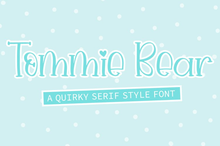 Tommie Bear - A Quirky Serif Style Font example image 1