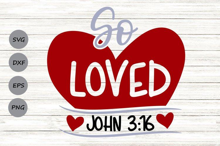 So Loved Svg, Valentine's Day Svg, Loved John 316 Svg. example image 1