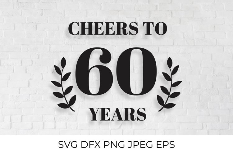 Cheers to 60 Years SVG cut file. 60th Birthday, Anniversary example image 1