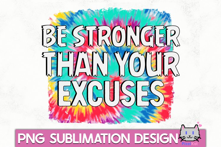 Motivational Sublimation  Be stronger than your excuses PNG example image 1