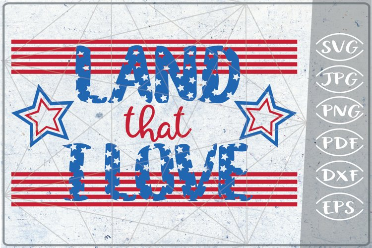 Land that I Love 4th of July Independence Day Crafters SVG example image 1