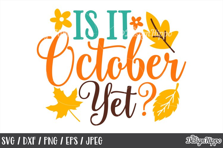 Is It October Yet SVG, DXF, PNG, JPEG, Cut Files, Cricut example image 1