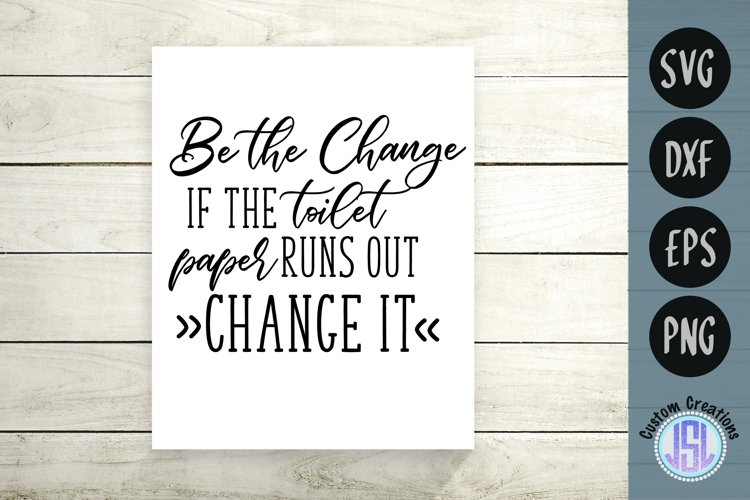 Be the Change- Bathroom Quote | SVG DXF EPS PNG example image 1