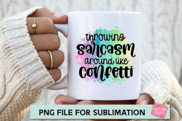 Throwing Sarcasm Around Like Confetti - PNG for Sublimation