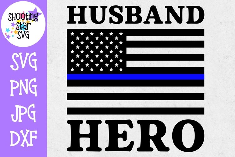 Husband Hero Flag - Thin Blue Line - Police Officer SVG example image 1