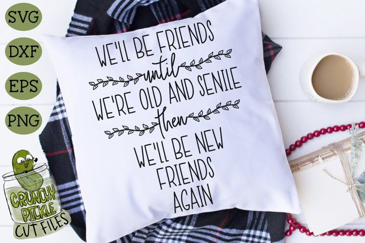 Well Be Friends Until Were Old and Senile SVG