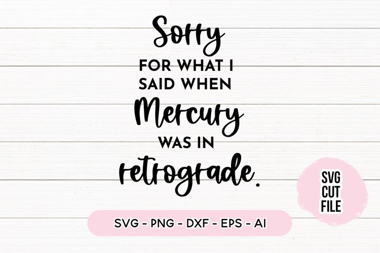 Funny Quote SVG - Sorry For Mercury Retrograde example image 1