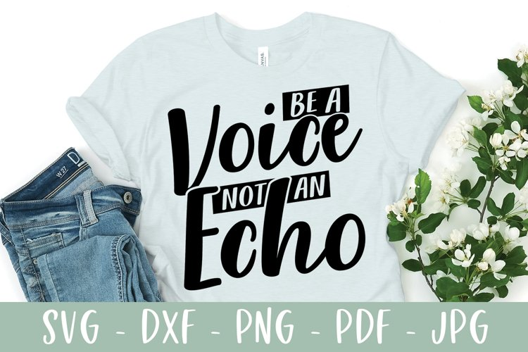 Be A Voice Not An Echo - Positive Saying SVG example image 1