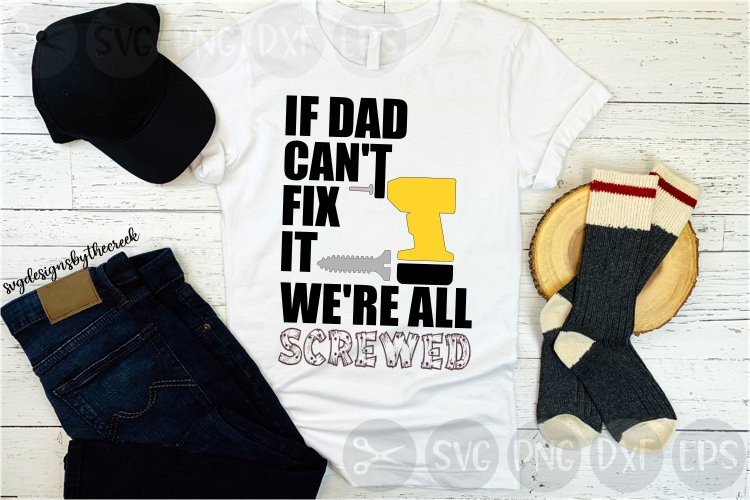 If Dad Can't Fix it, Drill, Screws, Cut File, SVG, PNG example image 1