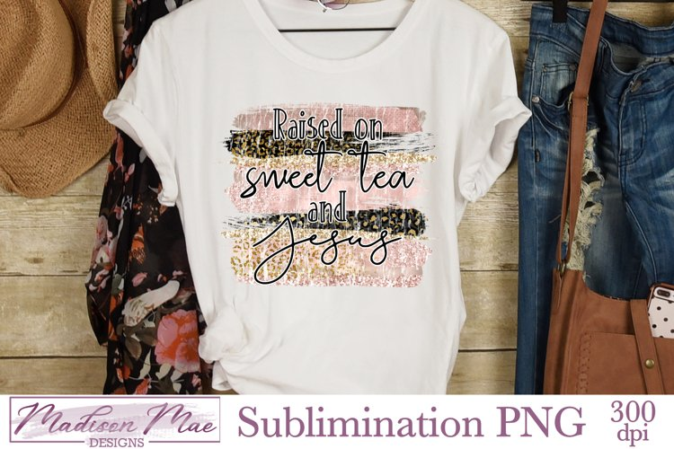 Sublimation Design - Raised on Sweet Tea and Jesus PNG example image 1