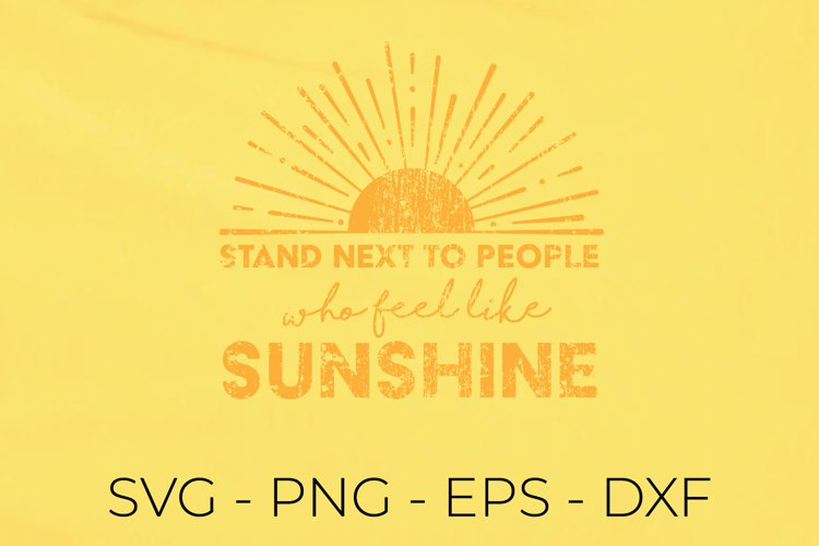 Stand Next To People Who Feel Like Sunshine Distressed SVG