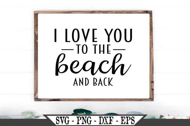 I Love You To The Beach And Back Svg 917793 Cut Files Design Bundles