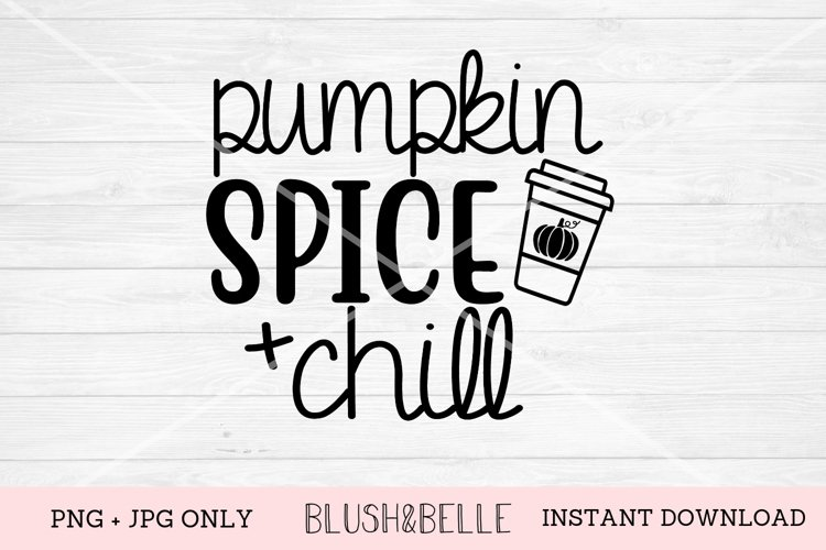 Pumpkin Spice and Chill - PNG, JPG example image 1