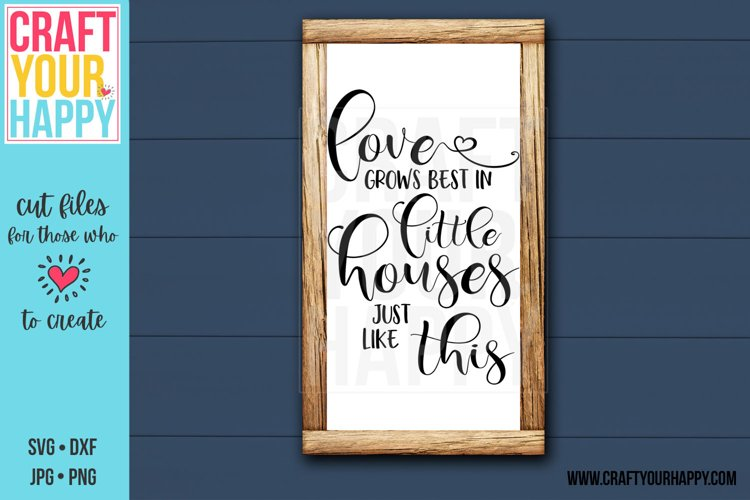 Love Grows Best In Little Houses Just Like This - Cut File