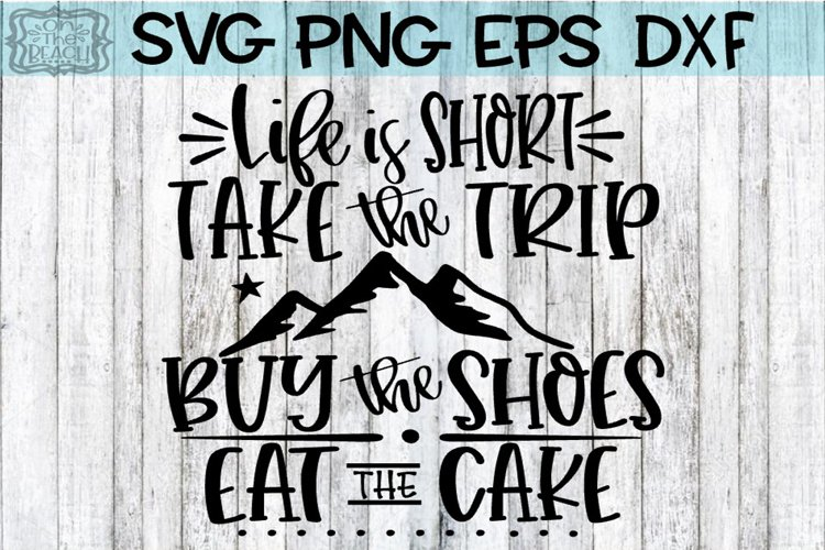 Life Is Short - Take The Trip - Buy The Shoes - Eat The Cake example image 1