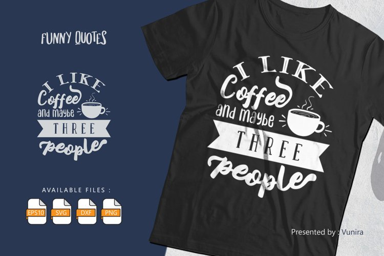 I like coffee and maybee three People | Lettering Quotes example image 1