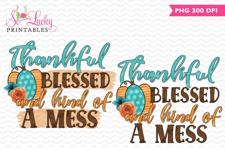 Thankful Blessed and Kind of a hot mess sublimation design example image 1