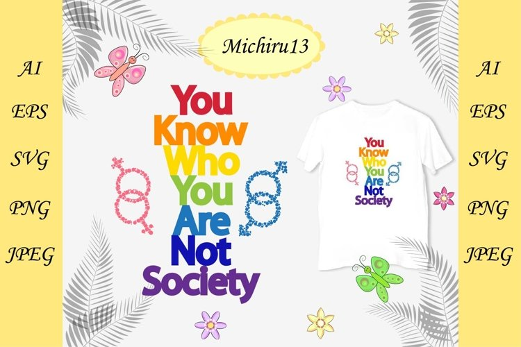 The inscription You know who you are, not society. LGBT flag example image 1