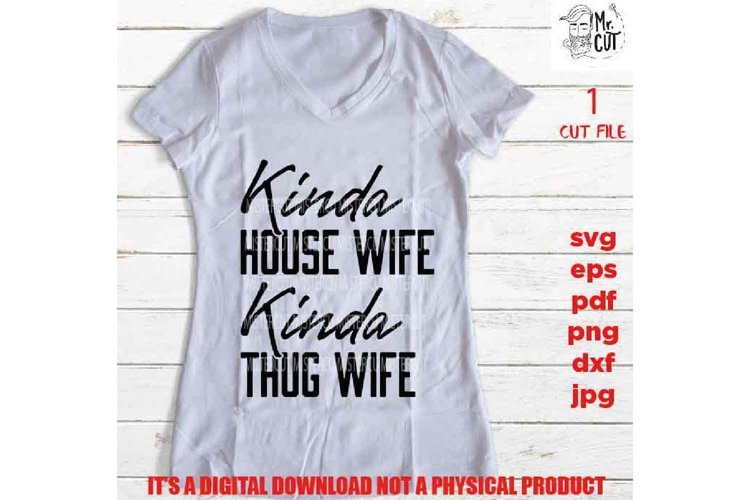 kinda house wife kinde thug wife svg, dxf, pdf, png high res example image 1