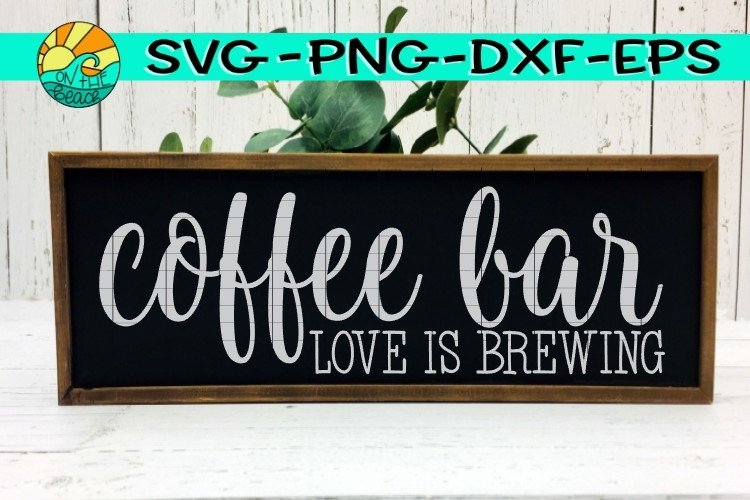 Coffee Bar - Love Is Brewing - Sign -SVG PND EPS DXF