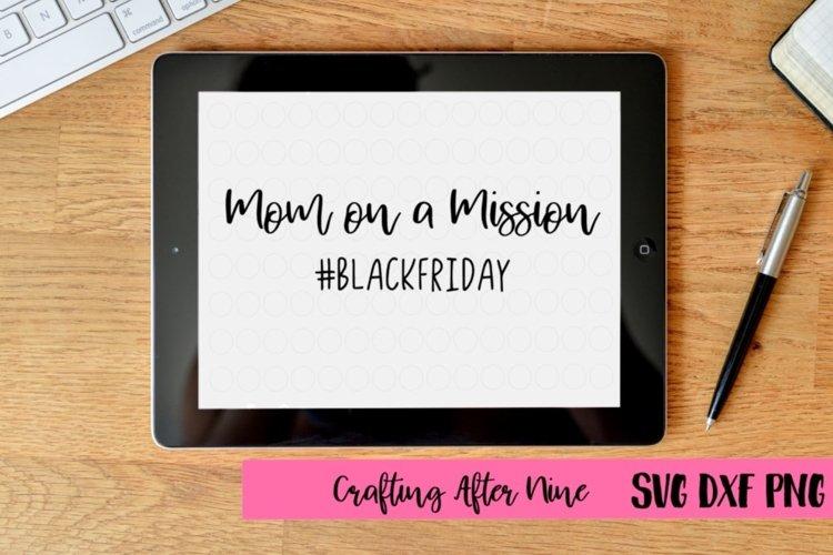 Mom on a mission #blackfriday, Black Friday Squad Svg, Black Friday Svg, Shopping Svg, Black Friday Shopping Shirt, Black Friday Crew example image 1