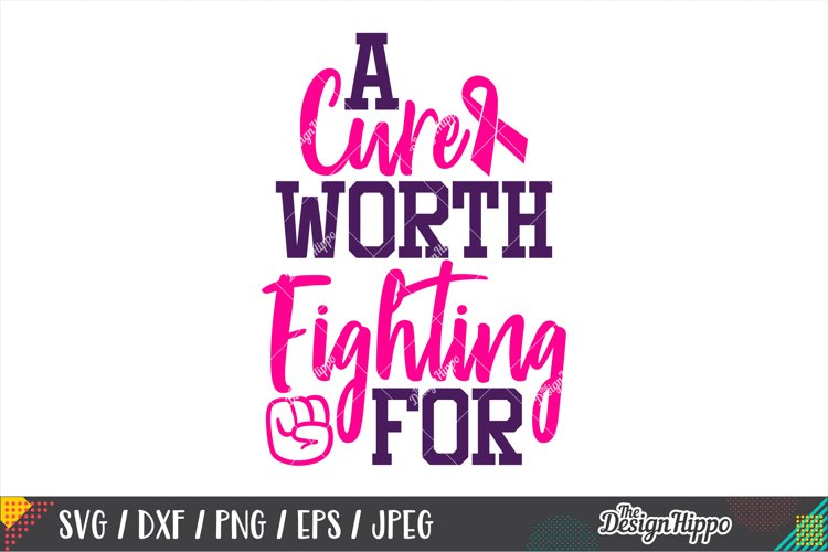 A Cure Worth Fighting For SVG, Breast Cancer Awareness SVG