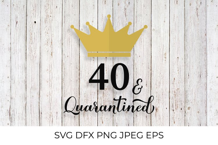 40 and Quarantined. Funny 40th Birthday quote SVG cut file example image 1