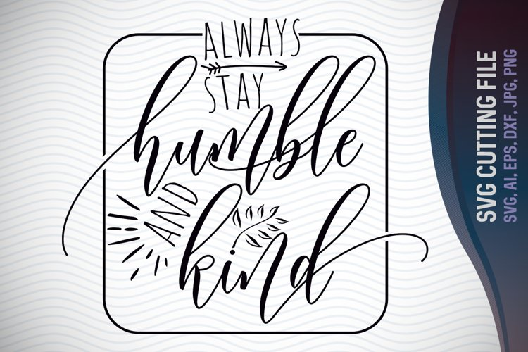 Always Stay Humble and Kind, Cut File, Inspirational Quote, Ai, Eps, Dxf, Png, Jpg example image 1