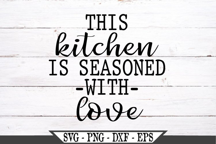 This Kitchen Is Seasoned With Love Svg 489601 Svgs Design Bundles