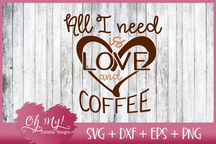 All I Need Is Love and Coffee - SVG EPS DXF Cutting File